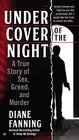 Under Cover of the Night A True Story of Sex Greed and Murder
