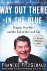 Way Out There In the Blue Reagan Star Wars and the End of the Cold War