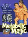 Metabolic Magic The Short Course to a Super Slim Physique