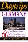 Daytrips Germany 6th Edition  60 One Day Adventures by Rail or by Car in Bavaria the Rhineland the North and the East
