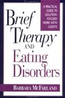 Brief Therapy and Eating Disorders  A Practical Guide to Solution-Focused Work with Clients