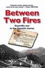 Between Two Fires Guerrilla War in the Spanish Sierras