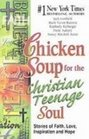 Chicken Soup for the Christian Teenage Soul Stories of Faith Love Inspiration and Hope