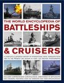 The World Encyclopedia of Battleships and Cruisers The complete illustrated history of international naval warships from 1860 to the present day shown in over 1200 archive photographs