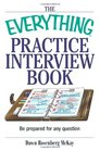 The Everything Practice Interview Book Be prepared for any question
