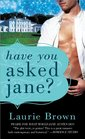 Have You Asked Jane?
