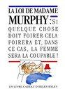 La Loi de madame Murphy  Si quelque chose doit foirer cela foirera et dans ce cas la femme sera la coupable