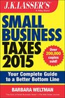 JK Lasser's Small Business Taxes 2015 Your Complete Guide to a Better Bottom Line