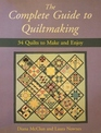 The Complete Guide to Quiltmaking 34 Quilts to Make and Enjoy