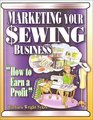 Marketing Your Sewing Business How to Earn a Profit