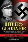 Hitler's Gladiator The Life and Wars of Panzer Army Commander Sepp Dietrich
