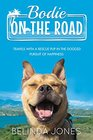 Bodie on the Road Travels with a Rescue Pup in the Dogged Pursuit of Happiness