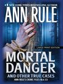 Mortal Danger and Other True Cases (Ann Rule's Crime Files)