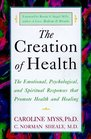 The Creation of Health : The Emotional, Psychological, and Spiritual Responses That Promote Health and Healing
