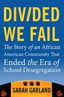 Divided We Fail The Story of an African American Community That Ended the Era of School Desegregation