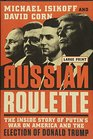 Russian Roulette The Inside Story of Putin's War on America and the Election of Donald Trump