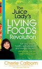 The Juice Lady's Living Foods Revolution Eat your way to health detoxification and weight loss with delicious juices and raw