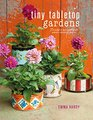 Tiny Tabletop Gardens 35 projects for super-small spacesoutdoors and in