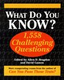 What Do You Know?: 1,558 Challenging Questions