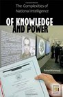 Of Knowledge and Power The Complexities of National Intelligence