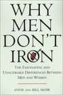 Why Men Don't Iron The Fascinating and Unalterable Differences Between Men and Women