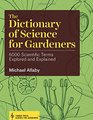 The Dictionary of Science for Gardeners 6000 Scientific Terms Explored and Explained
