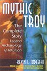 Mythic Troy The Complete Story Legend Archeology and Intuition
