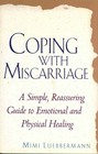 Coping With Miscarriage: A Simple, Reassuring Guide to Emotional and Physical Healing