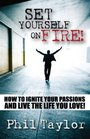 Set Yourself On Fire How to Ignite Your Passions and Live the Life You Love