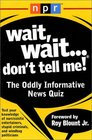 Wait,  Wait...Don't Tell Me! : The Oddly Informative News Quiz