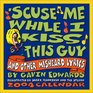 'Scuse Me While I Kiss This Guy 2004 DayToDay Calendar