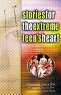 Stories for the Extreme Teen's Heart: Over One Hundred Treasures to Touch Your Soul (Stories for the Heart )