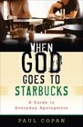 When God Goes to Starbucks A Guide to Everyday Apologetics