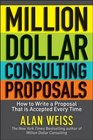 Million Dollar Consulting Proposals How to Write a Proposal That is Accepted Every Time