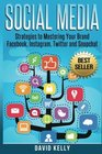 Social Media Strategies To Mastering Your Brand- Facebook Instagram Twitter and Snapchat