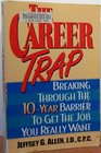The Career Trap: Breaking Through the 10-Year Barrier to Get the Job You Really Want