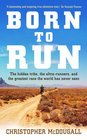 Born to Run  The Hidden Tribe the Ultra-Runners  and the Greatest Race the World Has Never Seen