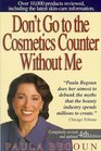 Don't Go to the Cosmetics Counter Without Me An Eye-Opening Guide to Brand-Name Cosmetics