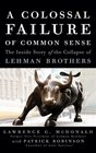 A Colossal Failure of Common Sense The Inside Story of the Collapse of Lehman Brothers