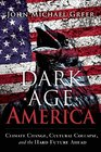 Dark Age America Climate Change Cultural Collapse and the Hard Future Ahead