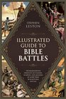 Illustrated Guide to Bible Battles  The Background Overview Key Players Weaponsand Meaningof More Than 90 Scriptural Battles