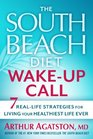 The South Beach Diet Wake-Up Call 7 Real-Life Strategies for Living Your Healthiest Life Ever