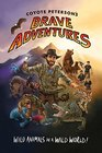 Coyote Peterson?s Brave Adventures: Wild Animals in a Wild World