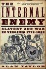 The Internal Enemy Slavery and War in Virginia 1772-1832