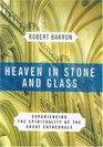 Heaven in Stone and Glass: Experiencing the Spirituality of the Gothic Cathedrals