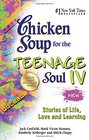 Chicken Soup for the Teenage Soul IV Stories of Life Love and Learning