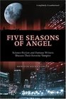 Five Seasons of Angel : Science Fiction and Fantasy Writers Discuss Their Favorite Vampire (Smart Pop series)