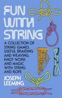 Fun With String A Collection of String Games Useful Braiding and Weaving Knot Work and Magic With String and Rope