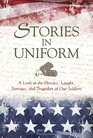 Stories in Uniform A look at the Heroics Laughs and Sacrifices of Our Soldiers