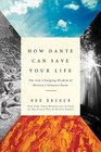 How Dante Can Save Your Life The LifeChanging Wisdom of History's Greatest Poem